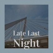 Late Last Night by Various Artists