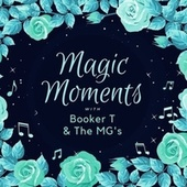 Magic Moments with Booker T & the Mg's by Booker T. & The MGs