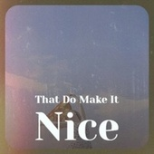 That Do Make It Nice by Various Artists
