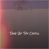 Take Up Thy Cross by Various Artists