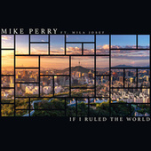 If I Ruled The World by Mike Perry