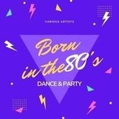 Born in the 80's (Dance & Party) von Various Artists