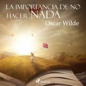 La Importancia de No Hacer Nada by Oscar Wilde