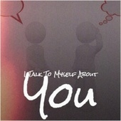 I Talk To Myself About You by Various Artists