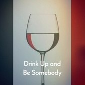 Drink Up and Be Somebody by Various Artists