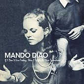 If I Don't Live Today, Then I Might Be Here Tomorrow von Mando Diao