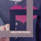 I Would Send You Roses by Various Artists
