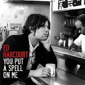 You Put A Spell On Me by Ed Harcourt
