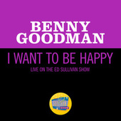 I Want To Be Happy (Live On The Ed Sullivan Show, June 19, 1960) by Benny Goodman