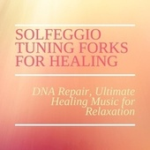 Solfeggio Tuning Forks for Healing - DNA Repair, Ultimate Healing Music for Relaxation by Mindful Meditation