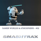 Gamer Worlds And Atmosphers, Vol. 2 by Smashtrax