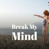 Break My Mind de Various Artists
