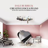 Creative Focus Piano (Acoustic Solo Piano Improvisation, Motivation, Pleasure Work, Take Your Time, Urban Piano Melodies for Writing and Study, French Piano Bar Afternoons) de Dale Burbeck