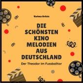 Der Theodor Im Fussballtor (Die Schönsten Kino Melodien Aus Deutschland) de Various Artists