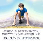 Struggle, Determination, Motivation And Salvation, Vol. 1 by Smashtrax