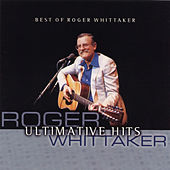 Best Of Roger Whittaker - Ultimative Hits by Roger Whittaker