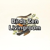 Birds Zen Livingroom by Bird Sounds