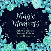 Magic Moments with Johnny Mathis, Nelson Riddle & His Orchestra von Johnny Mathis