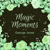 Magic Moments with George Jones, Vol. 1 by George Jones