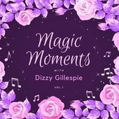 Magic Moments with Dizzy Gillespie, Vol. 1 by Dizzy Gillespie