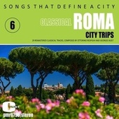Songs That Define a City: Roma, (Classical), Volume 6 von Various Artists