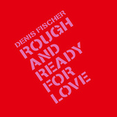 Rough and Ready for Love by Denis Fischer