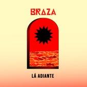 Lá Adiante by Braza
