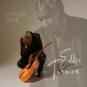 Change in Me de Eddie Turner