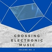Crossing Electronic Music, Vol. 2 von Various Artists