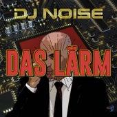 Das Lärm by DJ Noise
