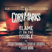 Blame It On The Double (feat. Tyler Connolly of Theory of a Deadman & Jason Hook) by Cory Marks