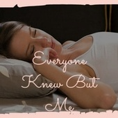Everyone Knew But Me by Various Artists