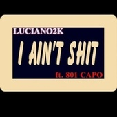 I Ain't Shit by Luciano2k