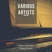 Bobbin' With Robin (Baggy's Blues) by Various Artists