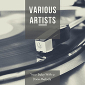 Your Baby With a Dixie Melody by Various Artists