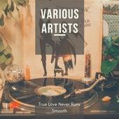 True Love Never Runs Smooth de Various Artists
