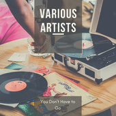 You Don't Have to Go by Various Artists