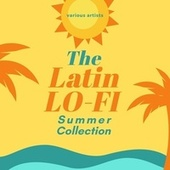 The Latin Lo-Fi Summer Collection von Various Artists