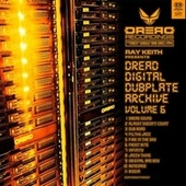 Dread Digital Dubplate Archive, Vol. 6 by Ray Keith
