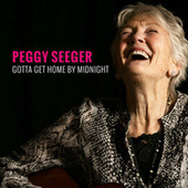 Gotta Get Home by Midnight by Peggy Seeger