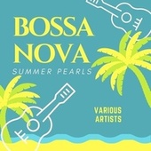 Bossa Nova Summer Pearls by Various Artists