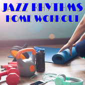 Jazz Rhythms Home Workout by Various Artists