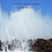 LA VIDA SIGUE IGUAL (Live) by Luis Sarda