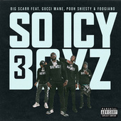 SoIcyBoyz 3 (feat. Gucci Mane, Pooh Shiesty, Foogiano & Tay Keith) by Big Scarr