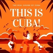 This Is Cuba! (The Real Sound of Cuba) by Various Artists