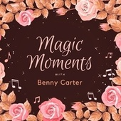 Magic Moments with Benny Carter de Benny Carter