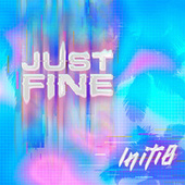 Just Fine by Initi8