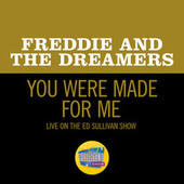 You Were Made For Me (Live On The Ed Sullivan Show, April 25, 1965) by Freddie and the Dreamers