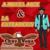 A Miguel Arce y La Extradición by Chuy Vega