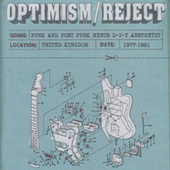 Optimism / Reject (UK D-I-Y Punk and Post-Punk 1977-1981) de Various Artists
